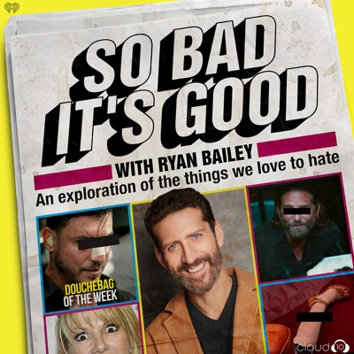 So Bad It's Good with Ryan Bailey:Cloud10 and iHeartRadio