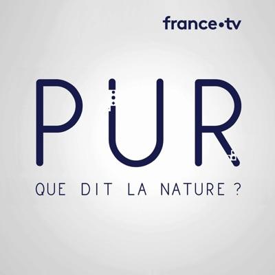 PUR : Que dit la nature ?:France Télévisions