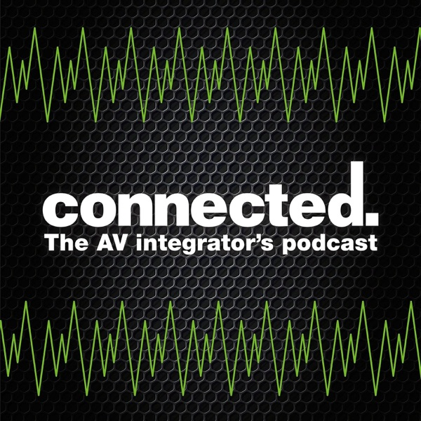 Connected, the AV integrator's podcast Artwork