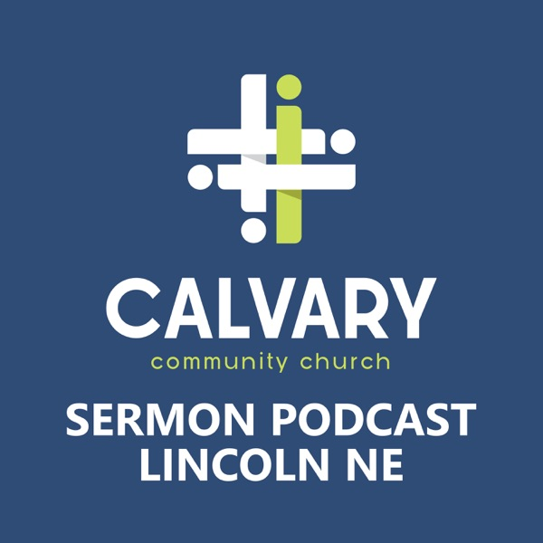 CalvaryCast - Calvary Community Church, Lincoln NE