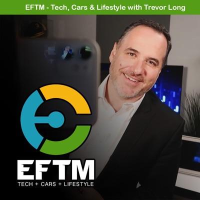EFTM - Tech, Cars and Lifestyle:Trevor Long
