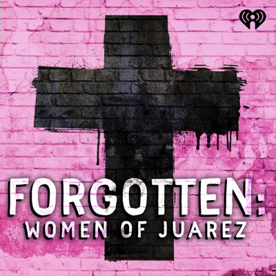 Forgotten: Women of Juárez:iHeartRadio
