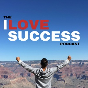 The I Love Success Podcast