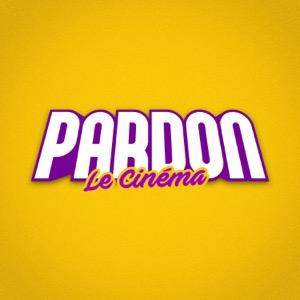 PARDON LE CINÉMA