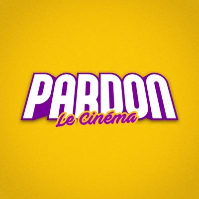 PARDON LE CINÉMA:PARDON LE CINÉMA