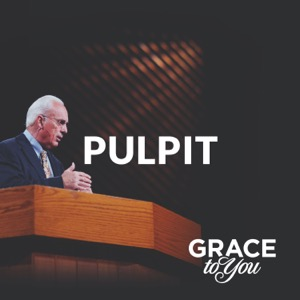 Grace to You: Pulpit Podcast