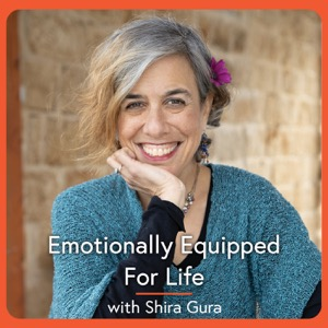 Emotionally Equipped for Life with Shira Gura