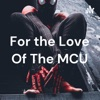 For the Love Of The MCU artwork