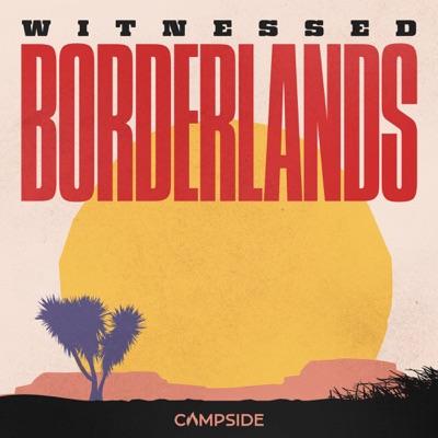 Witnessed: Borderlands:Campside Media