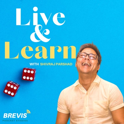 'Live & Learn'  with Shivraj Parshad