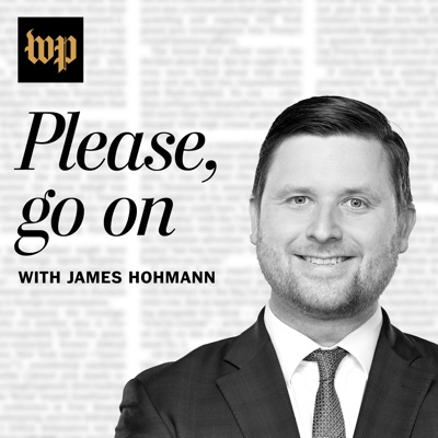 Please, Go On with James Hohmann:The Washington Post