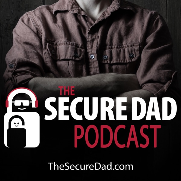 The Secure Dad Podcast