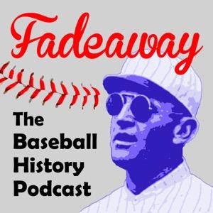 Fadeaway: The Baseball History Podcast