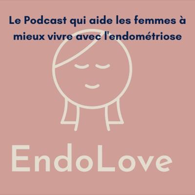Endolove, le podcast qui aide les femmes atteintes d'endométriose à vivre une vie sereine, kiffante et sans douleurs