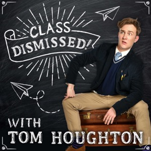 Class Dismissed! with Tom Houghton