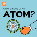 What's Inside of An Atom? [ENCORE]