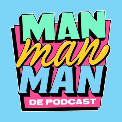 Man man man, de podcast:Bas Louissen, Chris Bergström, Domien Verschuuren