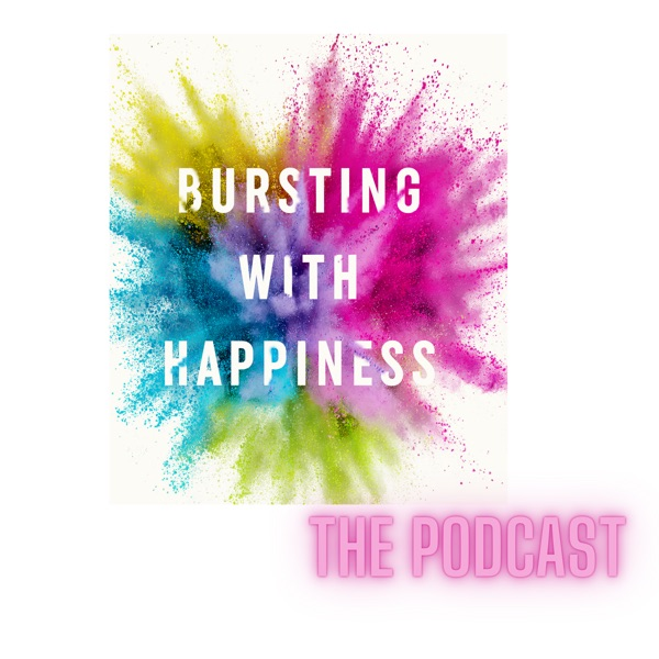 Bursting With Happiness: The Podcast Artwork