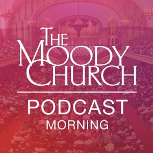 Sunday Morning Podcast   The Moody Church