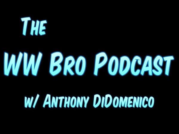 The WW Bro Podcast w/ Anthony DiDomenico