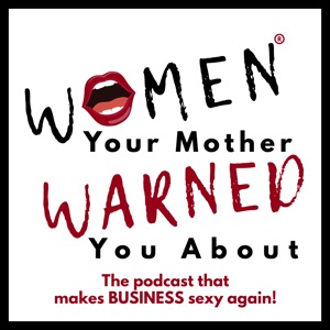 Women Your Mother Warned You About