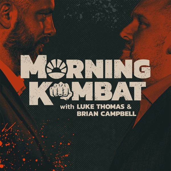 MORNING KOMBAT WITH LUKE THOMAS AND BRIAN CAMPBELL podcast show image