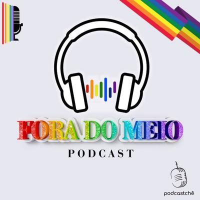 Fora do Meio | Podcast LGBTQIA+