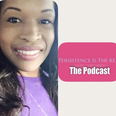 Persistence is The Key! The Podcast