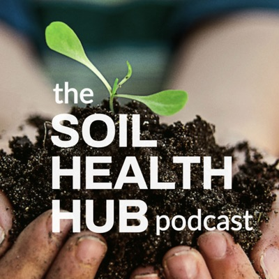 The Soil Health Hub Podcast