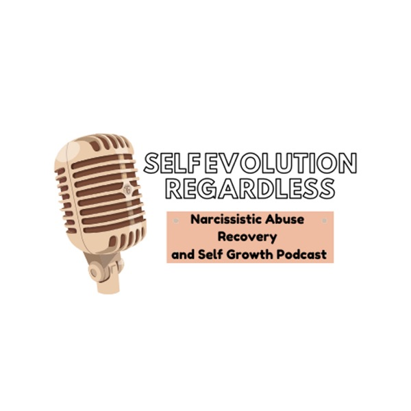 Self Evolution Regardless: Narcissistic Abuse Recovery and Self Growth