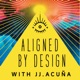 Aligned By Design with JJ.Acuña