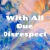 With All Due Disrespect  artwork