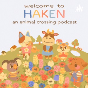 Haken: An Animal Crossing Podcast