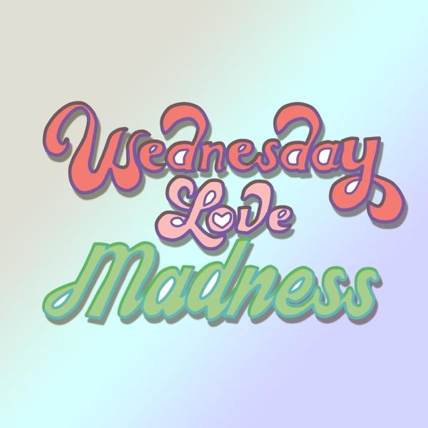 Wednesday Love Madness Artwork
