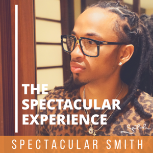 The Spectacular Experience with Spectacular Smith | Millennial Mentorship | Inspiration | Self Development