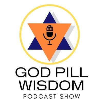 The God Pill Wisdom Show