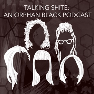 Talking Shite: An Orphan Black Podcast