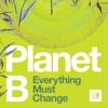 Planet B: Everything Must Change artwork