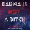 Karma is NOT a Bitch! artwork