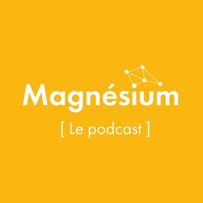 MAGNESIUM, le podcast des entrepreneurs de l'ESS à Lyon, Saint-Etienne et Grenoble
