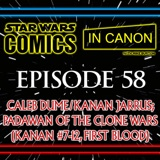 Star Wars: Comics In Canon - Ep 58: Caleb Dume/Kanan Jarrus; Padawan Of The Clone Wars (Kanan #7-12, First Blood)