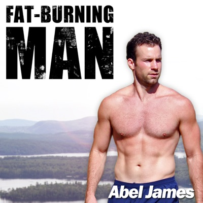 The Fat-Burning Man Show with Abel James: Real Food, Real Results:Abel James, FatBurningMan.com