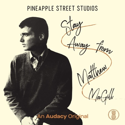 Stay Away from Matthew MaGill:Pineapple Street Studios