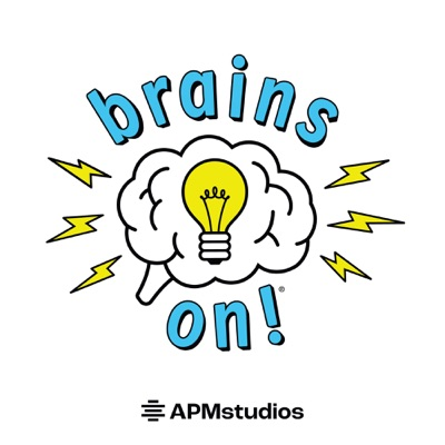 Brains On! Science podcast for kids:American Public Media