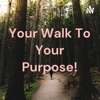 Your Walk To Your Purpose! artwork