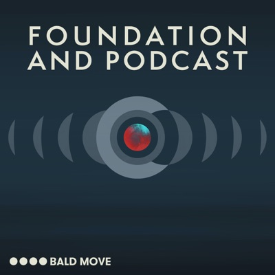 Foundation and Podcast:Bald Move