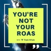 You're Not Your ROAS by Triple Whale artwork