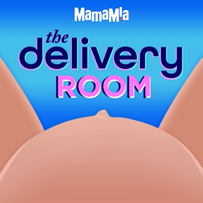 The Delivery Room:Mamamia Podcasts