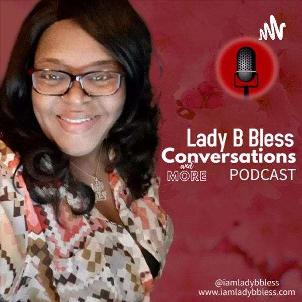 Lady B Bless Conversations & MORE Podcast Artwork