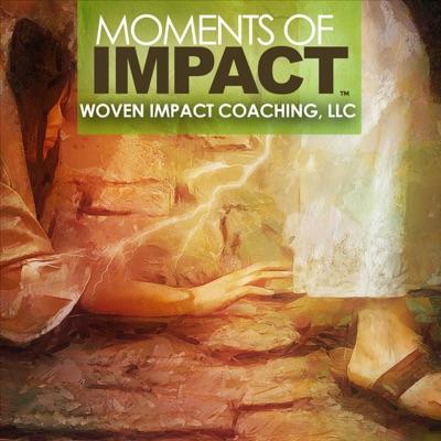 MOMENTS OF IMPACT:Woven Impact Coaching, LLC